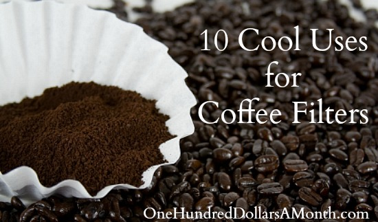 10 cool uses for coffee filters one hundred dollars a month - Coffee Filter Uses