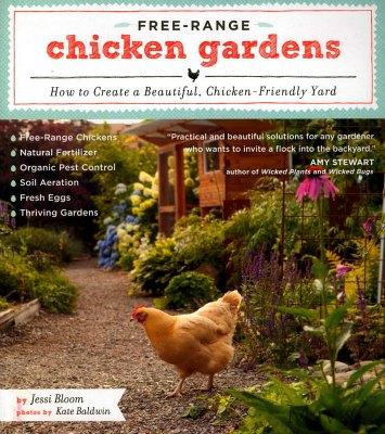 Free-Range Chicken Gardens How to Create a Beautiful, Chicken-Friendly Yard