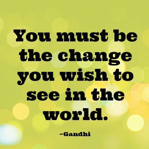 quotes - you must be the change you wish