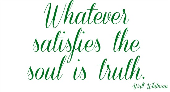 quotes - whatever satisfies the soul is truth