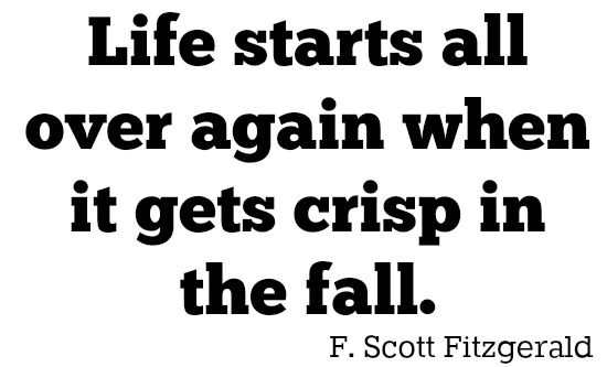 Life starts all over again when it gets crisp in the fall